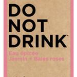 Do Not Drink - Eau Épicée Jasmin + Baies Roses (Sephora)